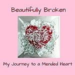 Beautifully Broken: My Journey to a Mended Heart | Rhonda M Stalb