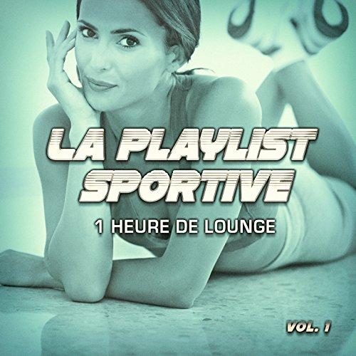 La playlist sportive, Vol. 1 : 1 heure de Lounge pour votre séance de sport et de fitness ()