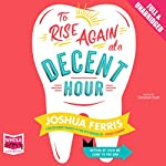 To Rise Again at a Decent Hour | Joshua Ferris