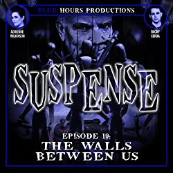 SUSPENSE, Episode 10: The Walls Between Us