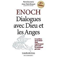 Enoch : Dialogues avec Dieu et les Anges: Le seul livre que le Christ citait régulièrement parce qu'il le connaissait par coeur (French Edition)