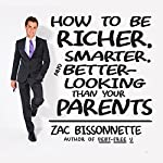 How to Be Richer, Smarter, and Better-Looking Than Your Parents | Zac Bissonnette