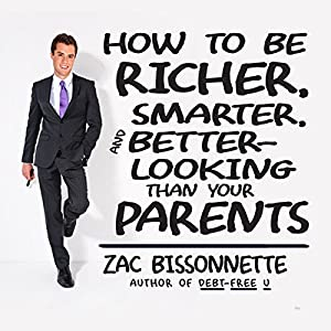 How to Be Richer, Smarter, and Better-Looking Than Your Parents Audiobook