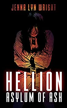 Hellion: Asylum of Ash by [Wright, Jenna Lyn]