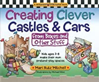 Creating Clever Castles & Cars (from Boxes and Other Stuff): Kids Ages 3-8 Make Their Own Pretend Play Spaces (Williamson Little Hands Book)