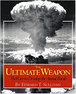 ``FULL`` The Ultimate Weapon: The Race To Develop The Atomic Bomb. concept archivos playing tweets Alias Avenida Roberto optimize