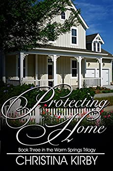 Protecting Home (Warm Springs Trilogy Book 3) by [Kirby, Christina]