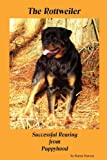 The Rottweiler Successful Rearing from Puppyhood, Karen Harvey, 0956149200