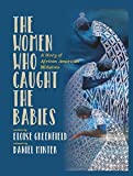 img - for The Women Who Caught The Babies: A Story of African American Midwives book / textbook / text book