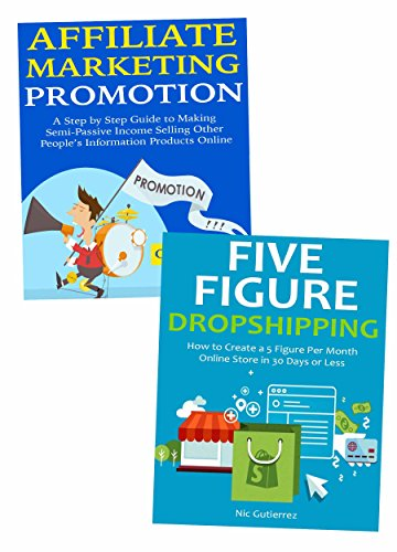 Earn Five-Figures Through Your Own Online Marketing Business: Earn Affiliate Commissions & Dropship Products from China (Make Money China)