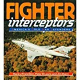 Fighter Interceptors : America's Cold War Defenders, Francillon, Rene J. and Lewis, Peter B., 085045932X