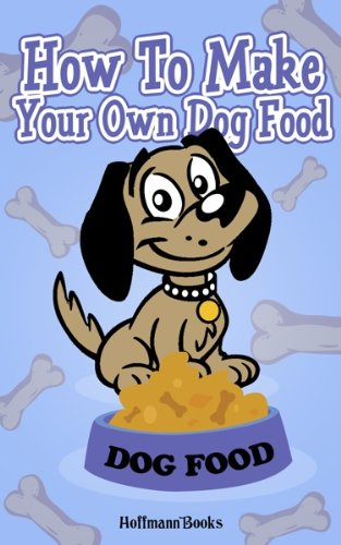 How To Make Your Own Dog Food -