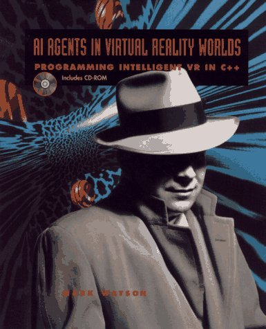 AI Agents in Virtual Reality Worlds: Programming Intelligent VR in C++ by Mark Watson (1996-01-01)