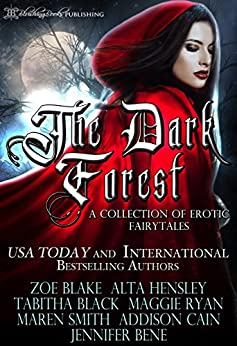The Dark Forest: A Collection Of Erotic Fairytales by [Blake, Zoe, Hensley, Alta, Black, Tabitha, Ryan, Maggie, Smith, Maren, Cain, Addison, Bene, Jennifer]
