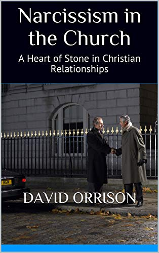 Narcissism in the Church: A Heart of Stone in Christian Relationships by [Orrison, David]