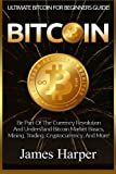 Bitcoin: The Currency Revolution And Understand Bitcoin Market Basics, Mining, Trading, Cryptocurrency, And More!
