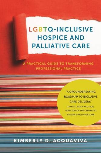 LGBTQ-Inclusive Hospice and Palliative Care: A Practical Guide to Transforming Professional Practice by Harrington Park Press, LLC