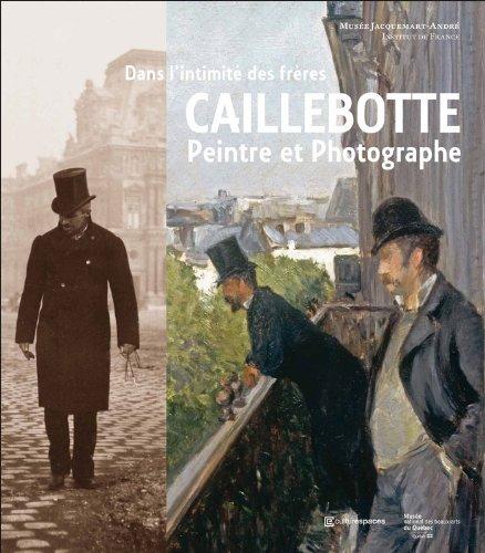 Dans l'intimité des frères Caillebotte : Peintre et Photographe