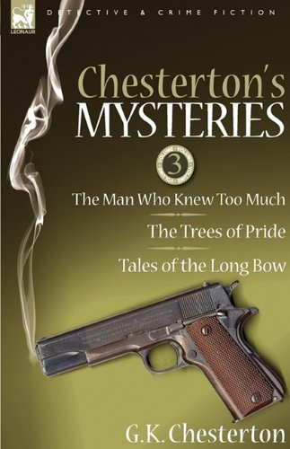 Chesterton's Mysteries: 3-The Man Who Knew Too Much, the Trees of Pride & Tales of the Long Bow by G. K. Chesterton (2009-08-20) - Longbow Vision