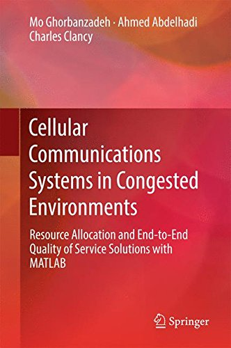 Cellular Communications Systems in Congested Environments: Resource Allocation and End-to-End Quality of Service Solutions with MATLAB