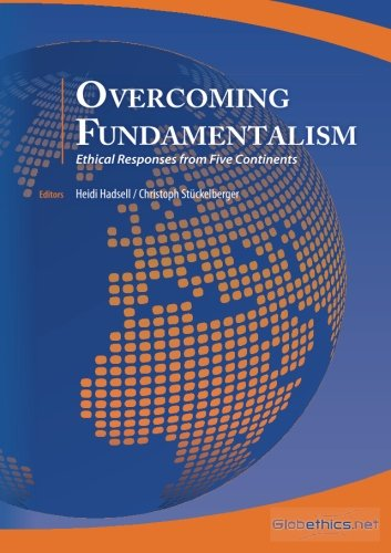Overcoming Fundamentalism: Ethical Responses from Five Continents (Globethics.net Global) (Volume 2) PDF