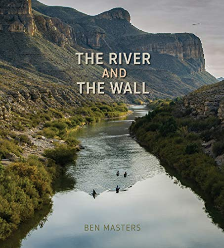 River and the Wall (River Books, Sponsored by The Meadows Center for Water and the Environment, Texas State ()
