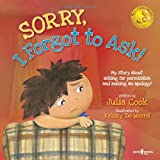 Sorry, I Forgot to Ask!: My Story About Asking Permission and Making an Apology (Best Me I Can Be)