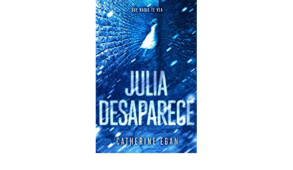 Amazon.com: Julia desaparece (Spanish Edition) eBook: Catherine Egan: Kindle Store
