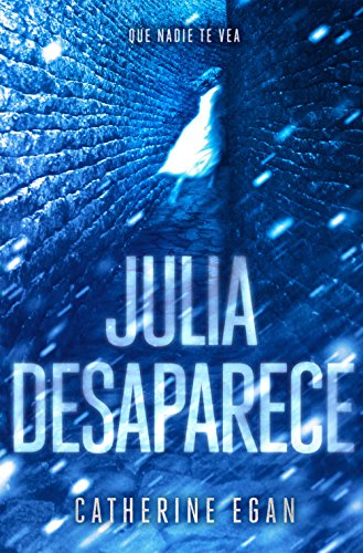 Julia desaparece (Spanish Edition) by [Egan, Catherine]