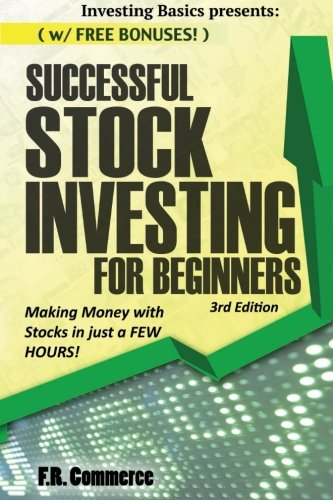 Stock Investing Successfully for Beginners (w FREE BONUSES) Making Money with Stocks in just a FEW HOURS (Investing Basics Investing Stocks ... Stock Trading Business & Investing)