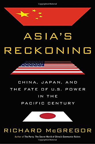 Asia's Reckoning: China, Japan, and the Fate of U.S. Power in the Pacific Century por Richard McGregor