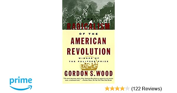 The Radicalism Of The American Revolution Gordon S Wood