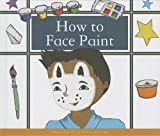 How to Face Paint, Megan Atwood, 162323560X