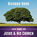 Jesus and His Church Speech by Richard Rohr Narrated by Richard Rohr