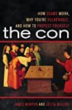 The Con: How Scams Work, Why You're Vulnerable, and How to Protect Yourself