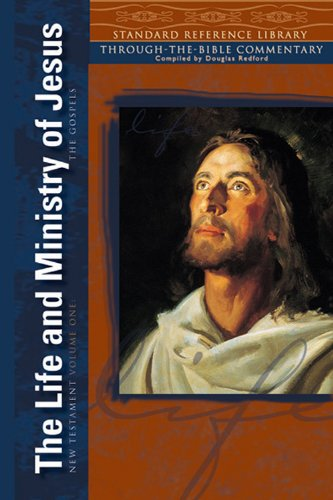 The Life and Ministry of Jesus, the Gospels: New Testament Volume 1 (Standard Reference Library. New Testament)