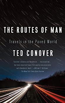 The Routes of Man: How Roads Are Changing the World and the Way We Live Today by [Conover, Ted]
