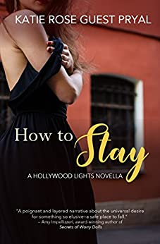 How to Stay: A Legal Romance Novella (Hollywood Lights Series Book 4) by [Pryal, Katie Rose Guest]