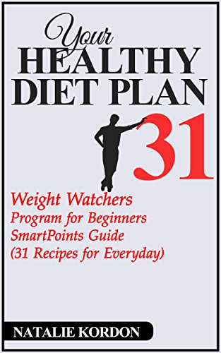 Healthy Diet Plan 31: Weight Watchers Program for Beginners – SmartPoints Guide (31 Recipes for Everyday) by Natalie  Kordon