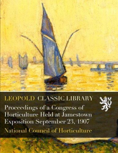 Proceedings of a Congress of Horticulture Held at Jamestown Exposition September 23, 1907 pdf