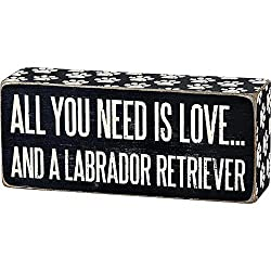 ALL YOU NEED IS LOVE ... AND A LABRADOR RETRIEVER Box Sign
