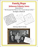 Family Maps of Johnson County, Iowa, Deluxe Edition : With Homesteads, Roads, Waterways, Towns, Cemeteries, Railroads, and More, Boyd, Gregory A., 1420314475