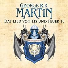 Game of Thrones - Das Lied von Eis und Feuer 15 Hörbuch von George R. R. Martin Gesprochen von: Reinhard Kuhnert