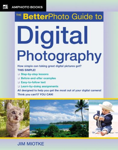 (The BetterPhoto Guide to Digital Photography (BetterPhoto Series))