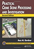 Practical Crime Scene Processing and Investigation, Ross M. Gardner, 1439853029