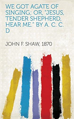 """We got agate of Singing; or, """"Jesus, tender Shepherd, hear me."""" By A. C. C. D"""