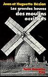 Image de Les grandes heures des moulins occitans--paroles de meuniers ; suivi d'un, Dictionnaire des moulins