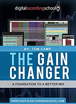 The Gain Changer: A Foundation To A Better Mix by [Camp, Tom]