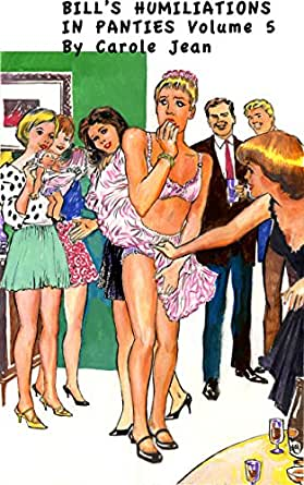 Bill's Humiliations in Panties Volume 5 - Kindle edition