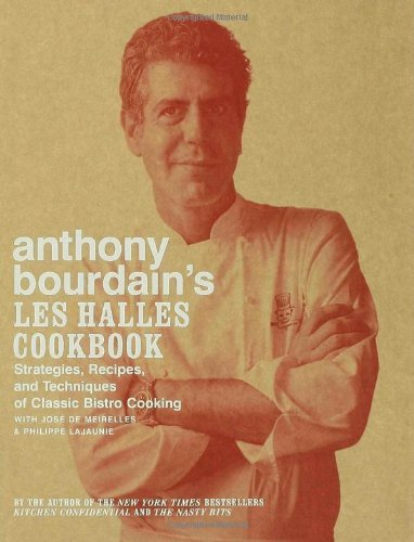 By Anthony Bourdain - Anthony Bourdain's Les Halles Cookbook: Strategies, Recipes, and Techniques of Classic Bistro Cooking (10.1.2004)